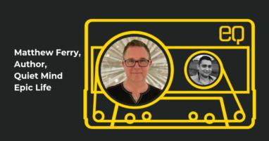 EQ Audio Episode Template - Matthew Ferry, Author, Quiet Mind Epic Life (1)