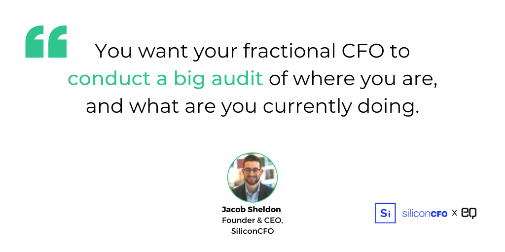 """""""One of the first things that you'd want them to do is to really ask you a ton of questions around 'what are you currently doing for your finance function within your business?'"""" recommends Sheldon. """"You want your fractional CFO to conduct a big audit of where you are, and what are you currently doing."""""""