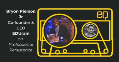 EQ Audio Episode - EDUrain Bryon Pierson on Professional Persistence